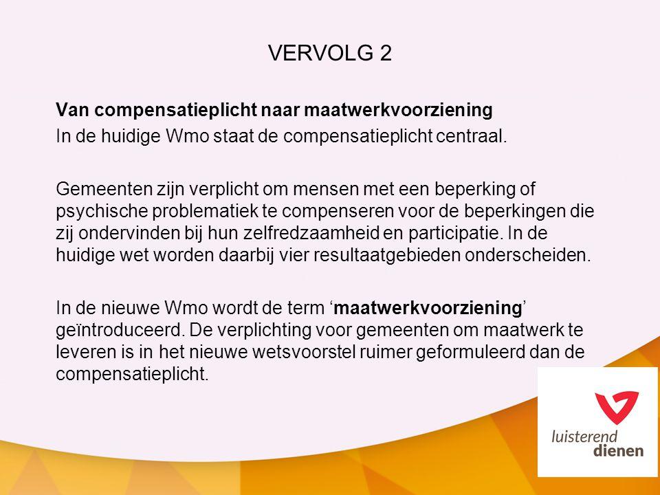 VERVOLG 2 Van compensatieplicht naar maatwerkvoorziening In de huidige Wmo staat de compensatieplicht centraal. Gemeenten zijn verplicht om mensen met