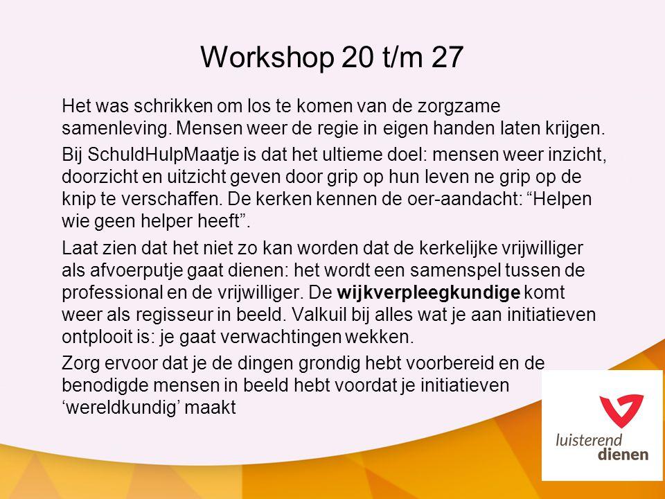 Workshop 20 t/m 27 Het was schrikken om los te komen van de zorgzame samenleving. Mensen weer de regie in eigen handen laten krijgen. Bij SchuldHulpMa
