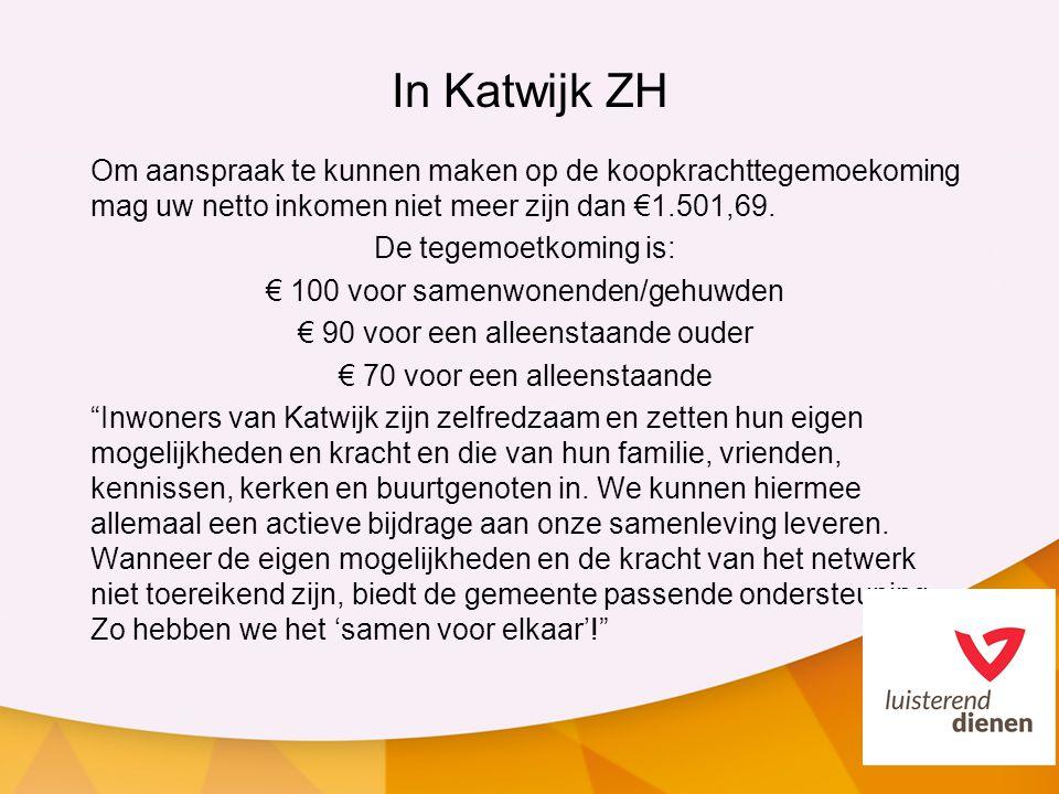 In Katwijk ZH Om aanspraak te kunnen maken op de koopkrachttegemoekoming mag uw netto inkomen niet meer zijn dan €1.501,69. De tegemoetkoming is: € 10