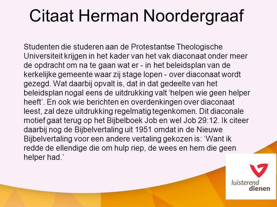 Citaat Herman Noordergraaf Studenten die studeren aan de Protestantse Theologische Universiteit krijgen in het kader van het vak diaconaat onder meer