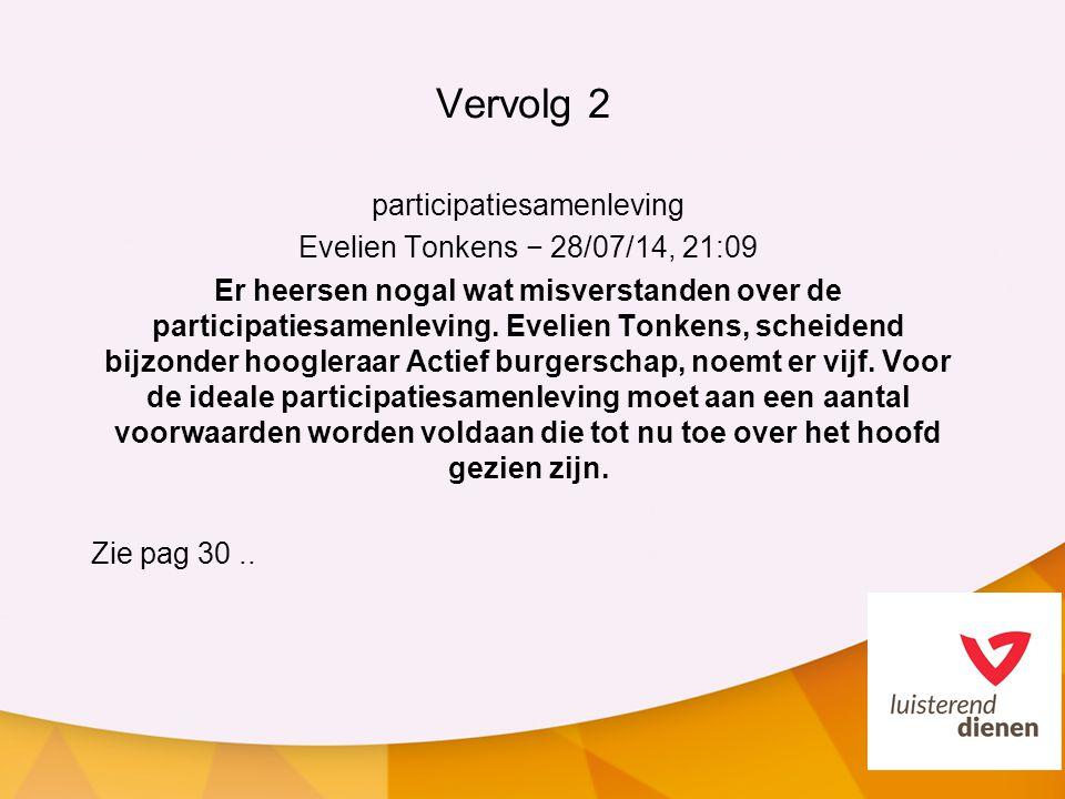 Vervolg 2 participatiesamenleving Evelien Tonkens − 28/07/14, 21:09 Er heersen nogal wat misverstanden over de participatiesamenleving. Evelien Tonken