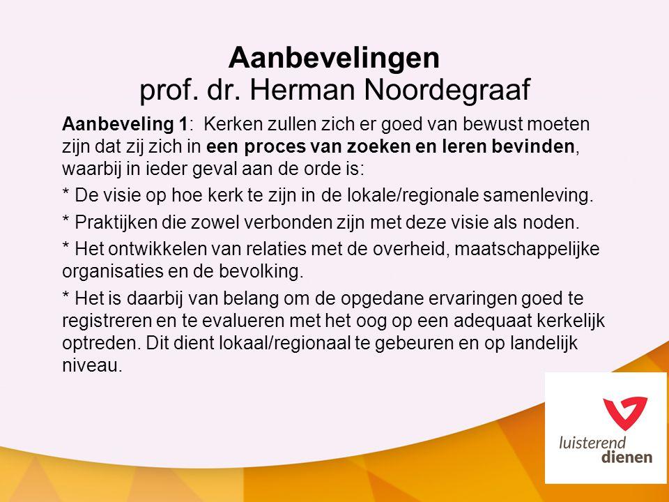 Aanbevelingen prof. dr. Herman Noordegraaf Aanbeveling 1: Kerken zullen zich er goed van bewust moeten zijn dat zij zich in een proces van zoeken en l