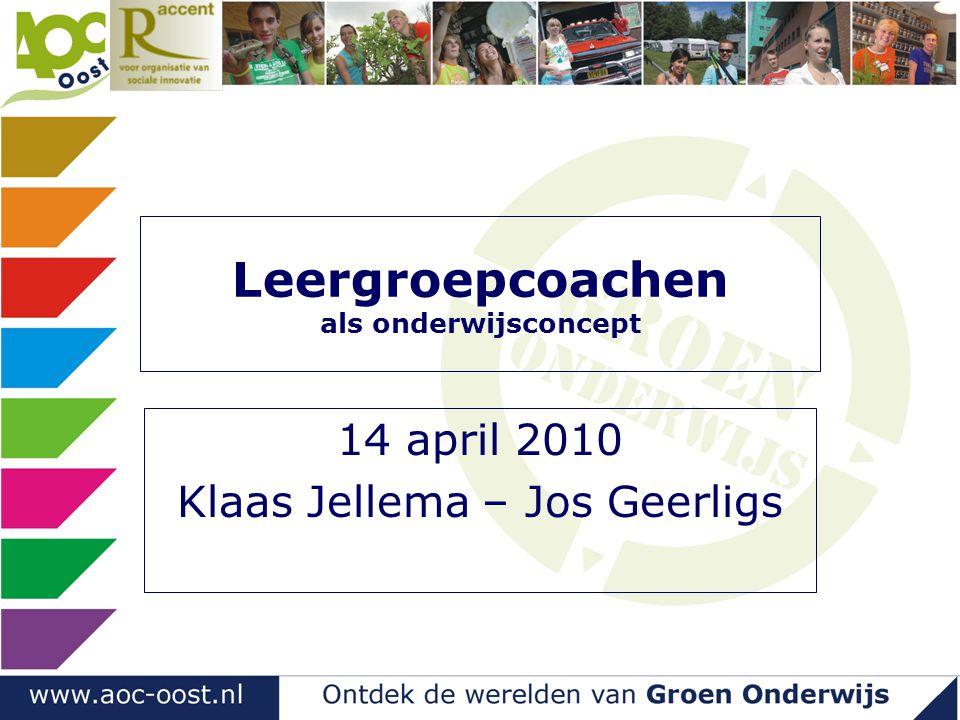 Leergroepcoachen als onderwijsconcept 14 april 2010 Klaas Jellema – Jos Geerligs
