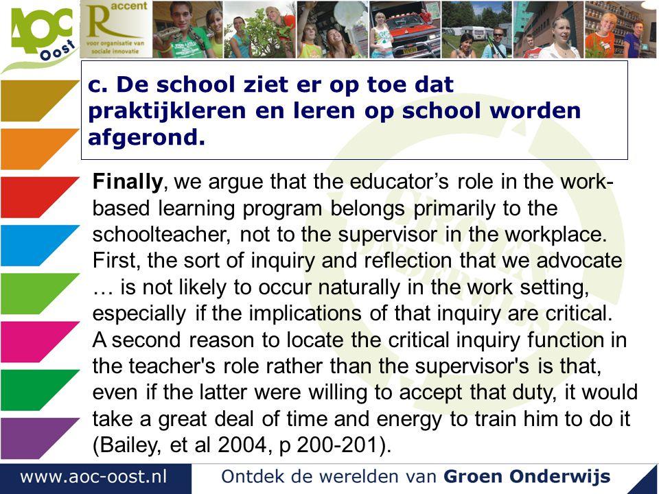 c. De school ziet er op toe dat praktijkleren en leren op school worden afgerond. Finally, we argue that the educator's role in the work- based learni