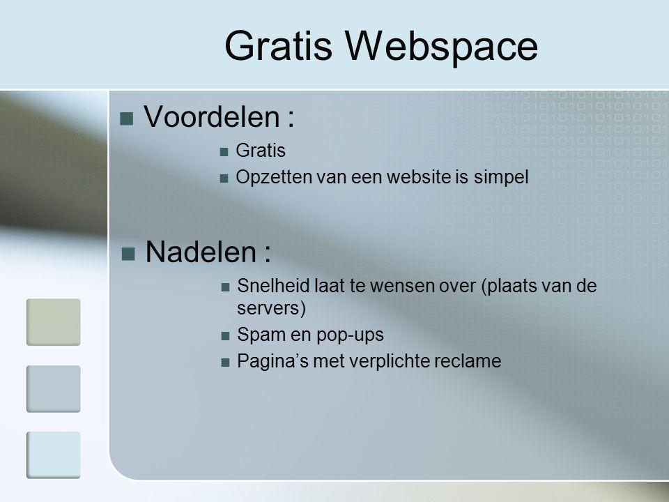 Gratis Webspace Voordelen : Gratis Opzetten van een website is simpel Nadelen : Snelheid laat te wensen over (plaats van de servers) Spam en pop-ups Pagina's met verplichte reclame