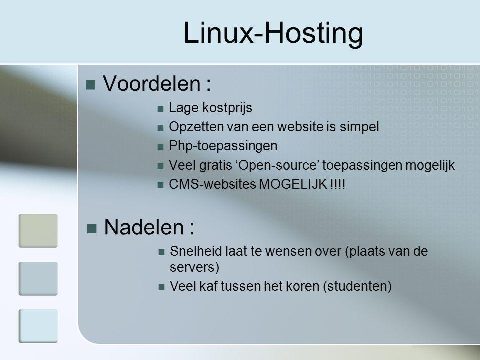 Linux-Hosting Voordelen : Lage kostprijs Opzetten van een website is simpel Php-toepassingen Veel gratis 'Open-source' toepassingen mogelijk CMS-websites MOGELIJK !!!.