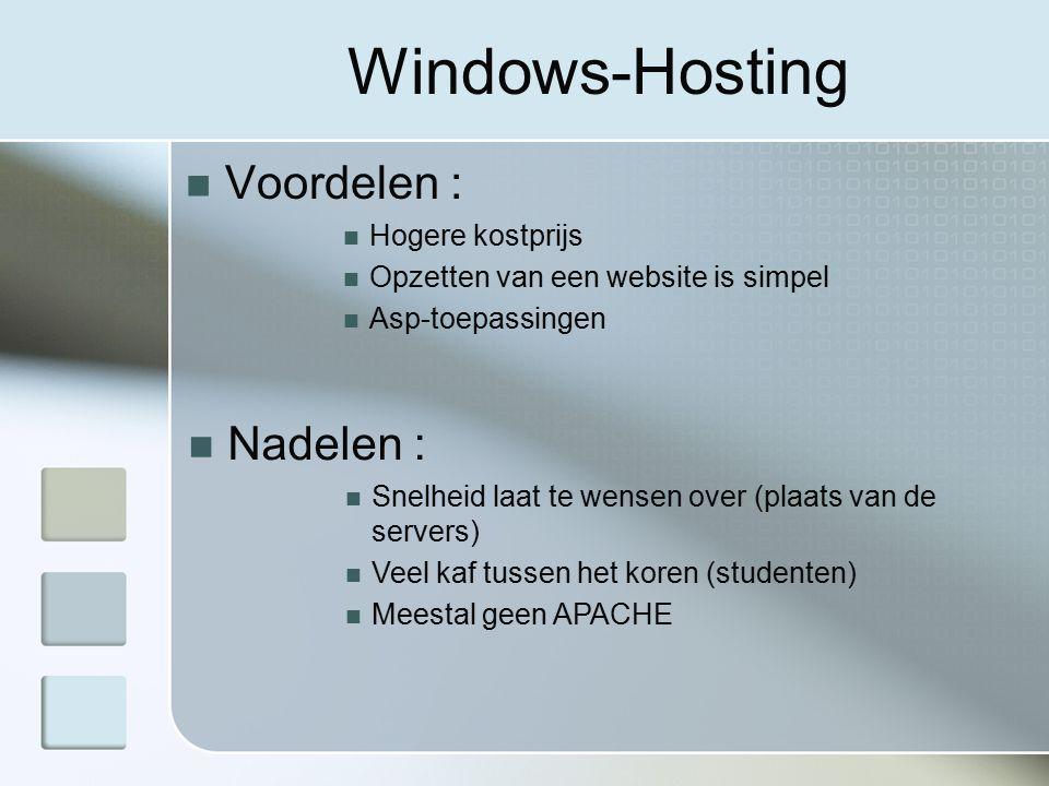 Windows-Hosting Voordelen : Hogere kostprijs Opzetten van een website is simpel Asp-toepassingen Nadelen : Snelheid laat te wensen over (plaats van de servers) Veel kaf tussen het koren (studenten) Meestal geen APACHE