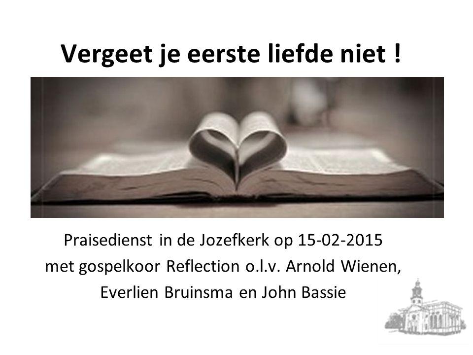 Vergeet je eerste liefde niet ! Praisedienst in de Jozefkerk op 15-02-2015 met gospelkoor Reflection o.l.v. Arnold Wienen, Everlien Bruinsma en John B