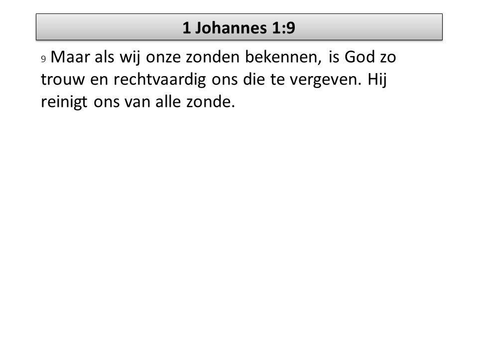 1 Johannes 1:9 9 Maar als wij onze zonden bekennen, is God zo trouw en rechtvaardig ons die te vergeven. Hij reinigt ons van alle zonde.