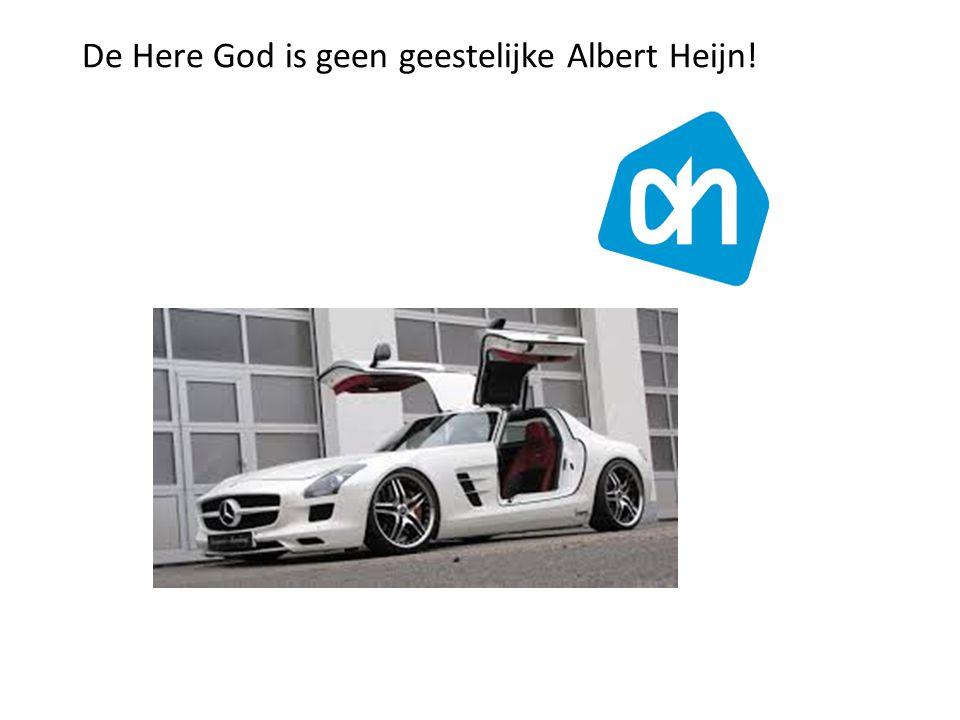 De Here God is geen geestelijke Albert Heijn!