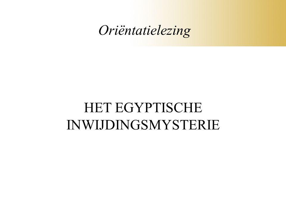 HET EGYPTISCHE INWIJDINGSMYSTERIE Oriëntatielezing