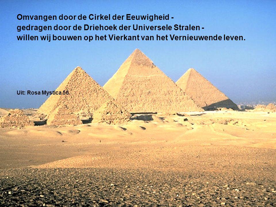 Omvangen door de Cirkel der Eeuwigheid - gedragen door de Driehoek der Universele Stralen - willen wij bouwen op het Vierkant van het Vernieuwende lev