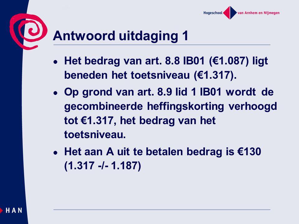 Antwoord uitdaging 1 Het bedrag van art. 8.8 IB01 (€1.087) ligt beneden het toetsniveau (€1.317). Op grond van art. 8.9 lid 1 IB01 wordt de gecombinee