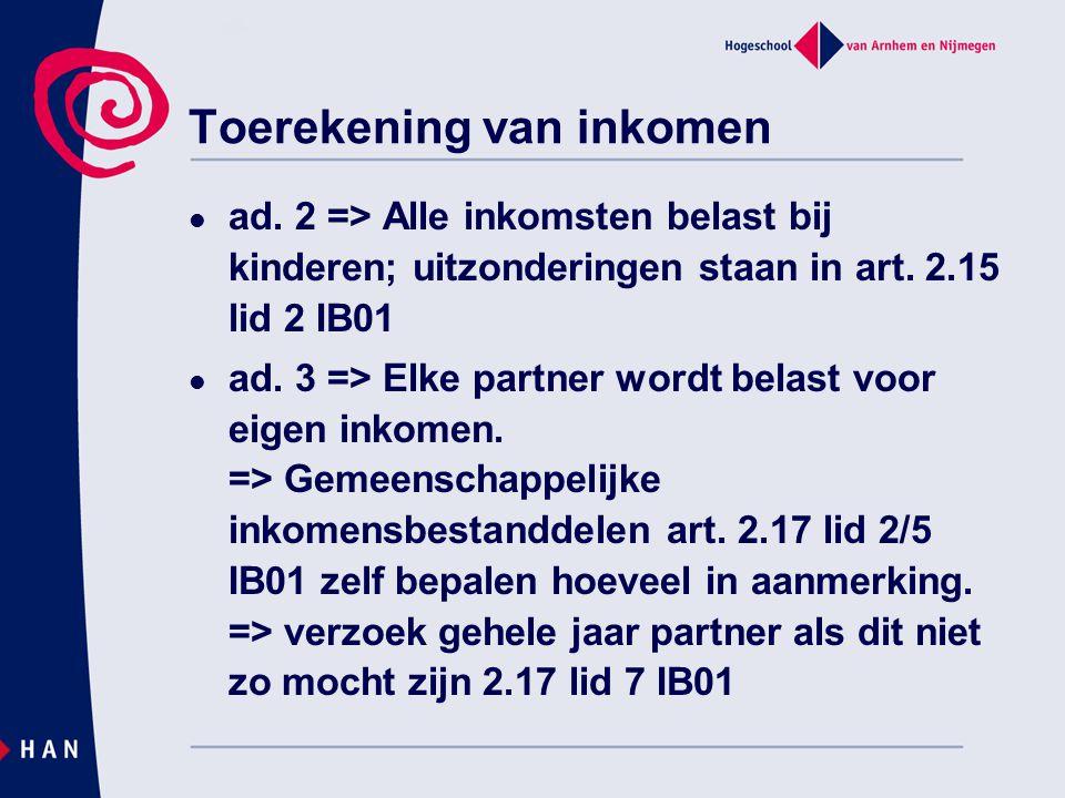 Toerekening van inkomen ad. 2 => Alle inkomsten belast bij kinderen; uitzonderingen staan in art. 2.15 lid 2 IB01 ad. 3 => Elke partner wordt belast v