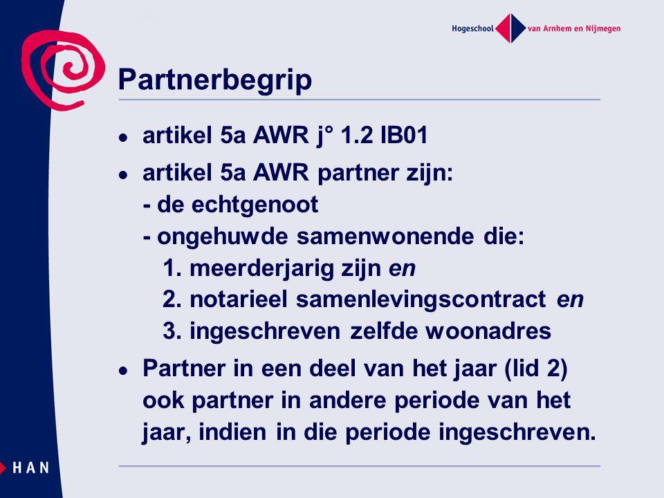 Partnerbegrip artikel 5a AWR j° 1.2 IB01 artikel 5a AWR partner zijn: - de echtgenoot - ongehuwde samenwonende die: 1. meerderjarig zijn en 2. notarie