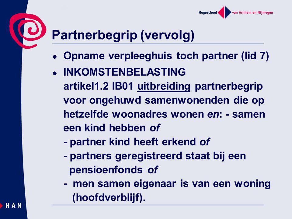 Partnerbegrip (vervolg) Opname verpleeghuis toch partner (lid 7) INKOMSTENBELASTING artikel1.2 IB01 uitbreiding partnerbegrip voor ongehuwd samenwonen