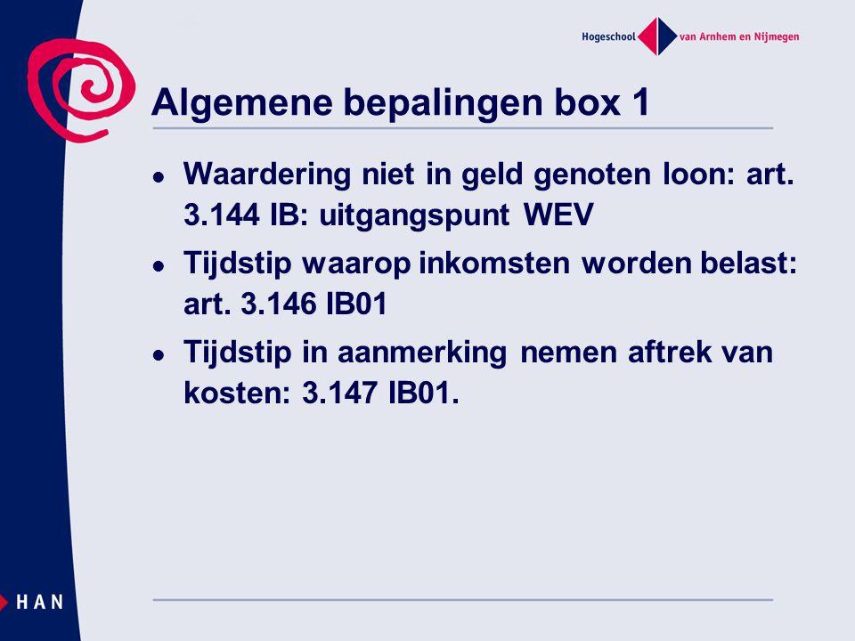 Algemene bepalingen box 1 Waardering niet in geld genoten loon: art. 3.144 IB: uitgangspunt WEV Tijdstip waarop inkomsten worden belast: art. 3.146 IB