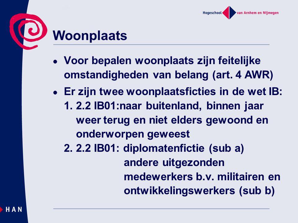 Woonplaats Voor bepalen woonplaats zijn feitelijke omstandigheden van belang (art. 4 AWR) Er zijn twee woonplaatsficties in de wet IB: 1. 2.2 IB01:naa