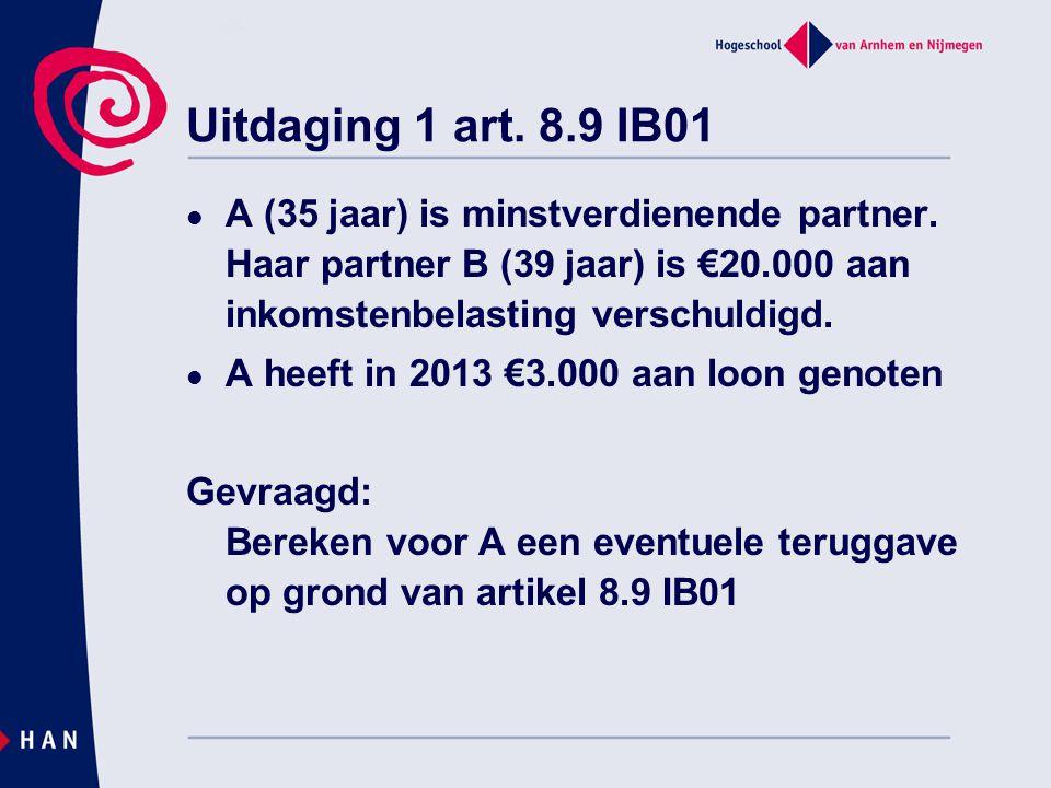 Uitdaging 1 art. 8.9 IB01 A (35 jaar) is minstverdienende partner. Haar partner B (39 jaar) is €20.000 aan inkomstenbelasting verschuldigd. A heeft in