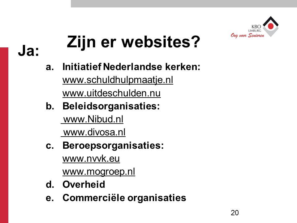 Zijn er websites? Ja: a.Initiatief Nederlandse kerken: www.schuldhulpmaatje.nl www.uitdeschulden.nu b.Beleidsorganisaties: www.Nibud.nl www.divosa.nl