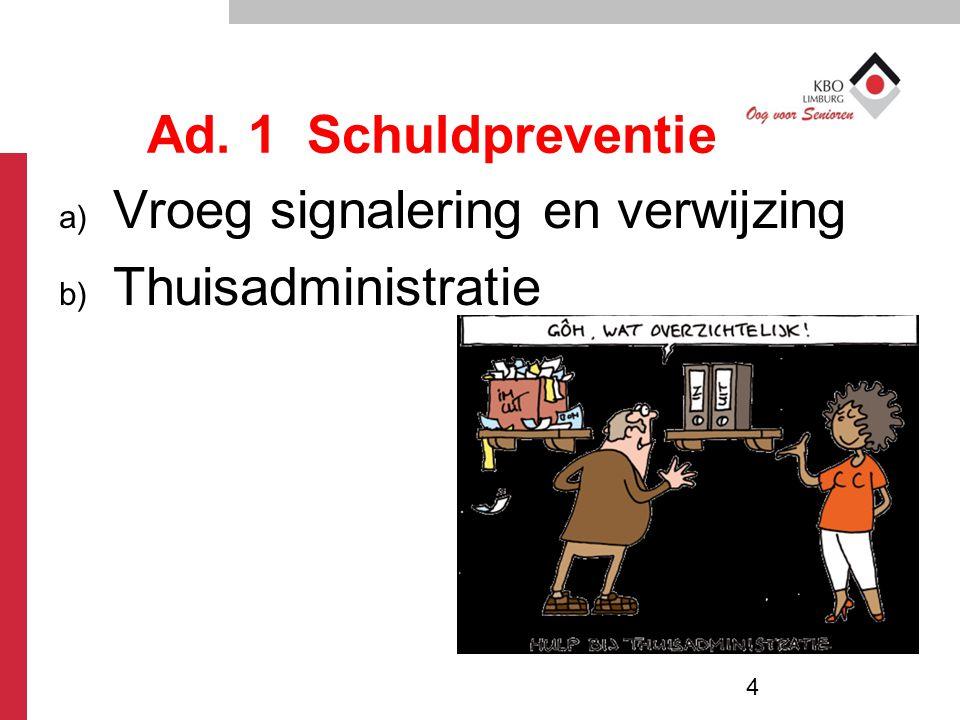 Ad. 1 Schuldpreventie a) Vroeg signalering en verwijzing b) Thuisadministratie 4