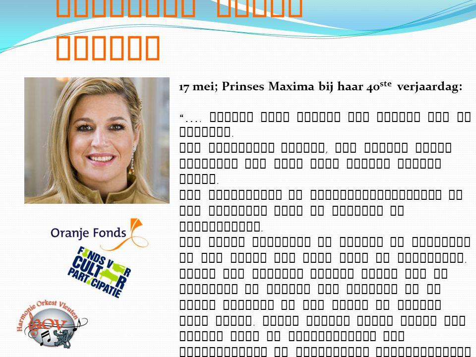 """Kinderen maken Muziek 17 mei; Prinses Maxima bij haar 40 ste verjaardag: """" …. muziek gaat verder dan alleen lol en plezier. Uit onderzoek blijkt, dat"""