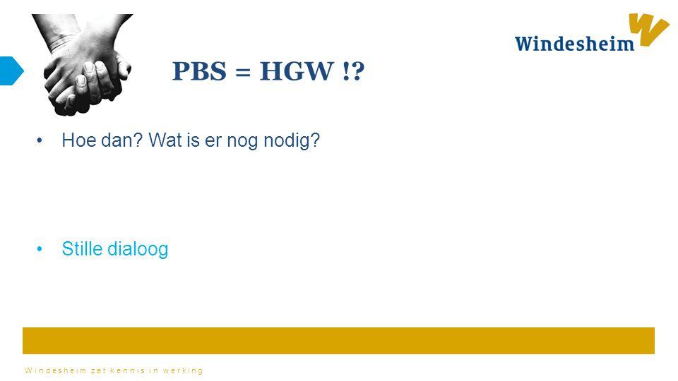 Windesheim zet kennis in werking PBS = HGW !? Hoe dan? Wat is er nog nodig? Stille dialoog