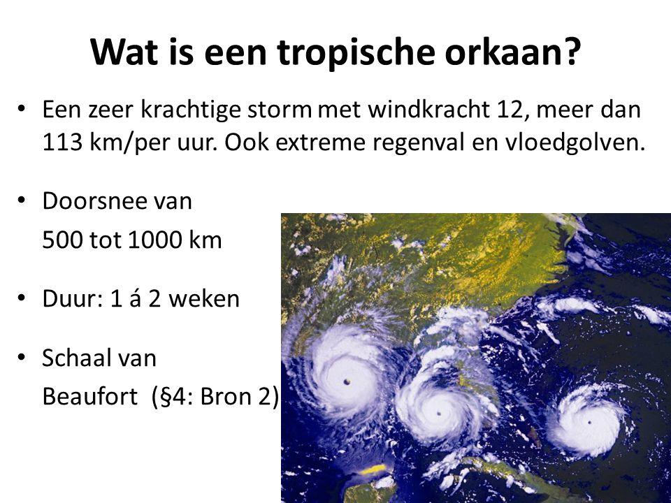 Wat is een tropische orkaan? Een zeer krachtige storm met windkracht 12, meer dan 113 km/per uur. Ook extreme regenval en vloedgolven. Doorsnee van 50