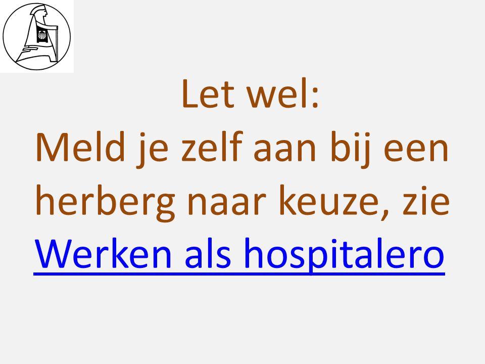 Let wel: Meld je zelf aan bij een herberg naar keuze, zie Werken als hospitalero Werken als hospitalero