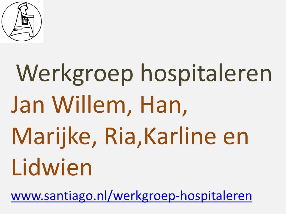 Werkgroep hospitaleren Jan Willem, Han, Marijke, Ria,Karline en Lidwien www.santiago.nl/werkgroep-hospitaleren