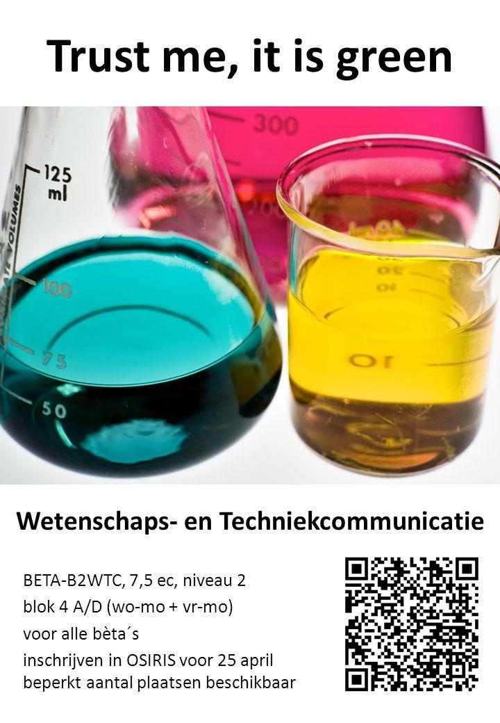 Trust me, it is green BETA-B2WTC, 7,5 ec, niveau 2 blok 4 A/D (wo-mo + vr-mo) voor alle bèta´s inschrijven in OSIRIS voor 25 april beperkt aantal plaatsen beschikbaar Wetenschaps- en Techniekcommunicatie