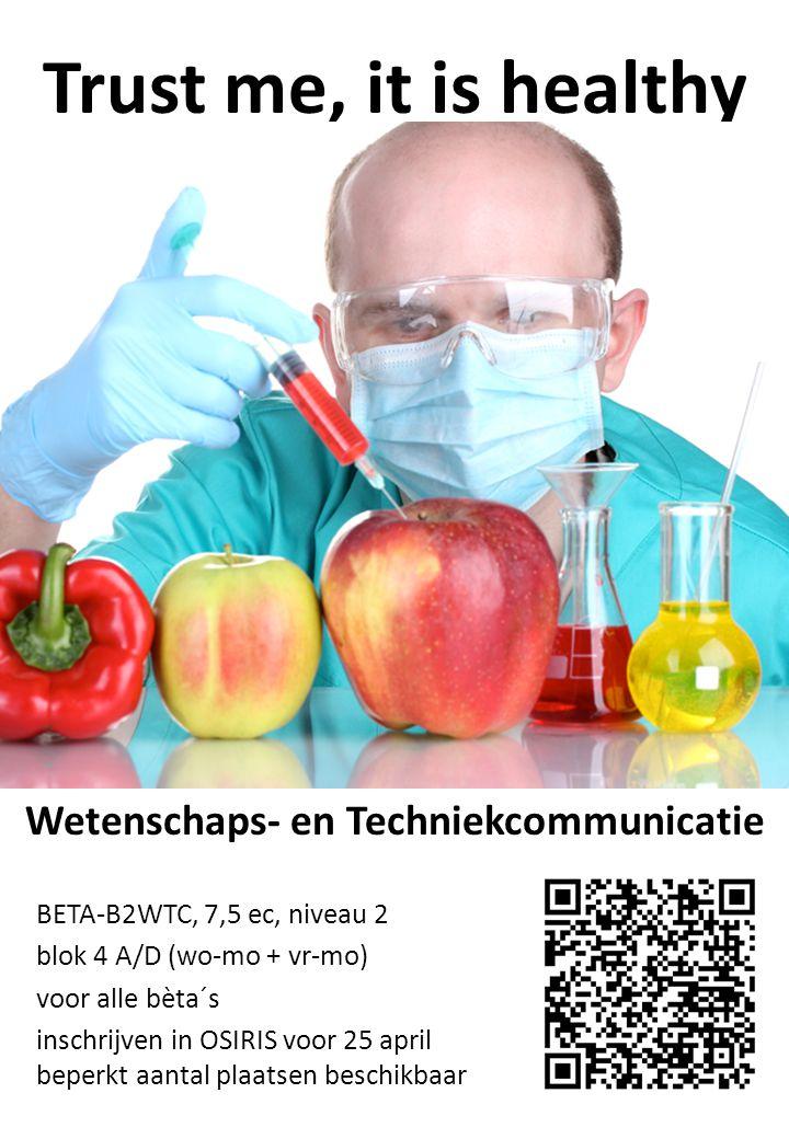 Trust me, it is healthy BETA-B2WTC, 7,5 ec, niveau 2 blok 4 A/D (wo-mo + vr-mo) voor alle bèta´s inschrijven in OSIRIS voor 25 april beperkt aantal plaatsen beschikbaar Wetenschaps- en Techniekcommunicatie