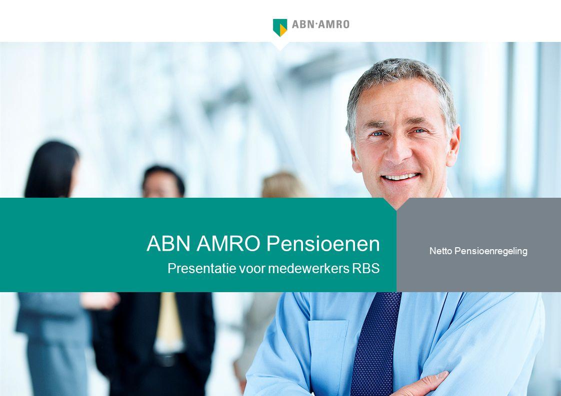 Netto Pensioenregeling ABN AMRO Pensioenen Presentatie voor medewerkers RBS