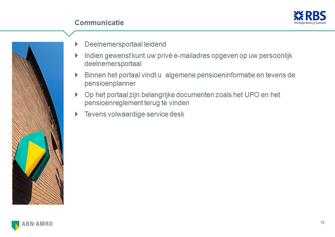 Communicatie  Deelnemersportaal leidend  Indien gewenst kunt uw privé e-mailadres opgeven op uw persoonlijk deelnemersportaal  Binnen het portaal vindt u algemene pensioeninformatie en tevens de pensioenplanner  Op het portaal zijn belangrijke documenten zoals het UPO en het pensioenreglement terug te vinden  Tevens volwaardige service desk 16