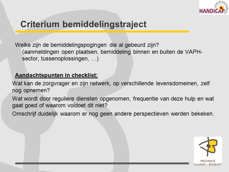 Criterium bemiddelingstraject Welke zijn de bemiddelingspogingen die al gebeurd zijn? (aanmeldingen open plaatsen, bemiddeling binnen en buiten de VAP