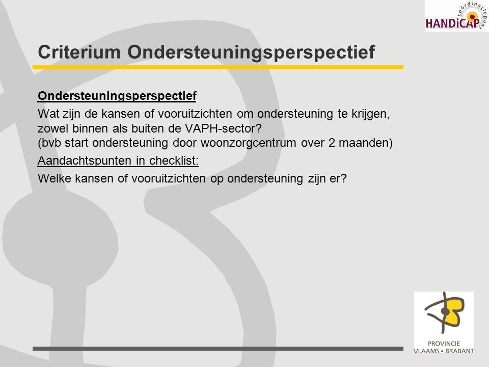Criterium Ondersteuningsperspectief Ondersteuningsperspectief Wat zijn de kansen of vooruitzichten om ondersteuning te krijgen, zowel binnen als buite