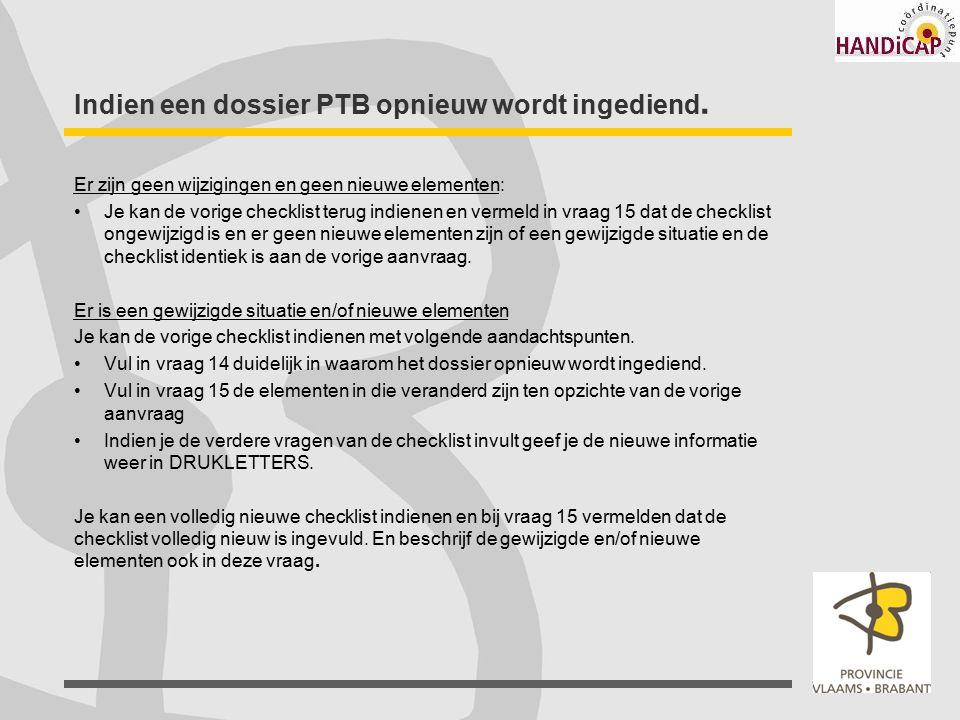 Indien een dossier PTB opnieuw wordt ingediend. Er zijn geen wijzigingen en geen nieuwe elementen: Je kan de vorige checklist terug indienen en vermel