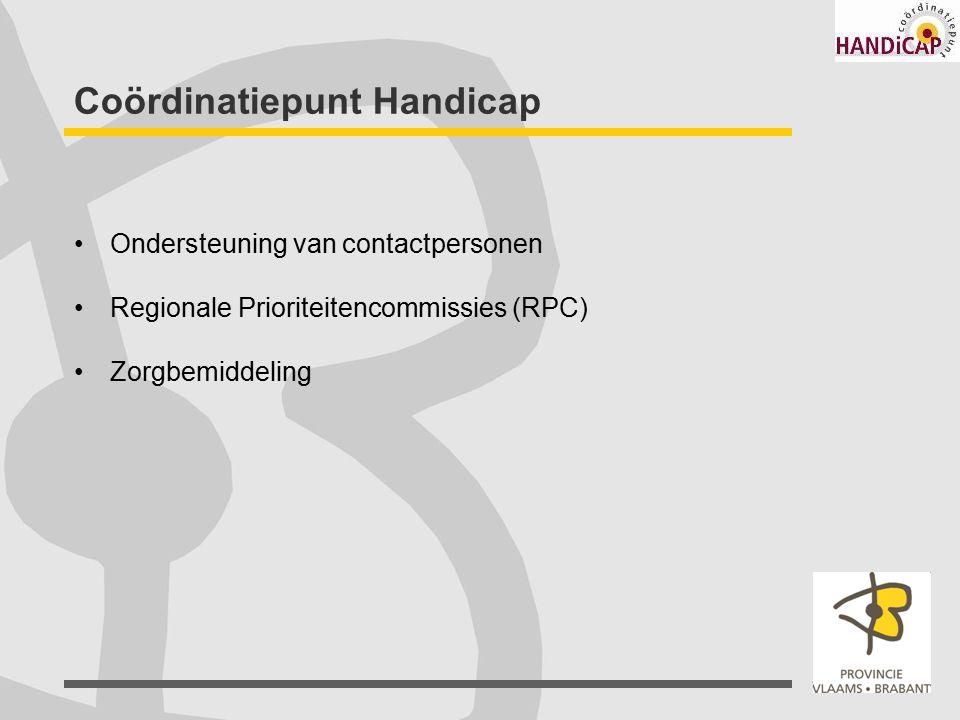 Coördinatiepunt Handicap Ondersteuning van contactpersonen Regionale Prioriteitencommissies (RPC) Zorgbemiddeling