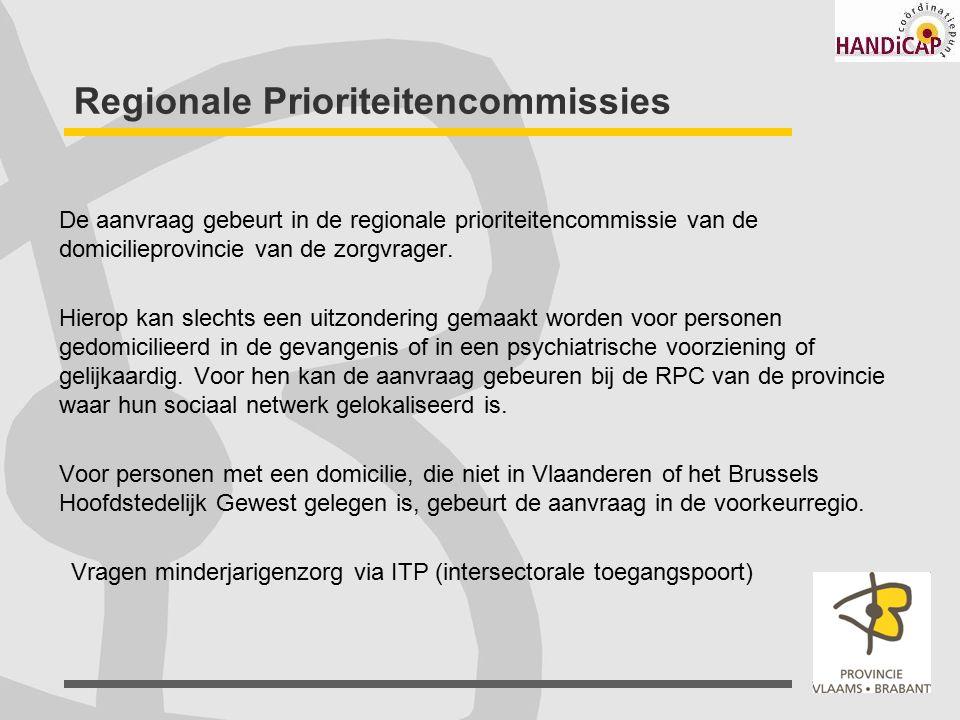 Regionale Prioriteitencommissies De aanvraag gebeurt in de regionale prioriteitencommissie van de domicilieprovincie van de zorgvrager. Hierop kan sle