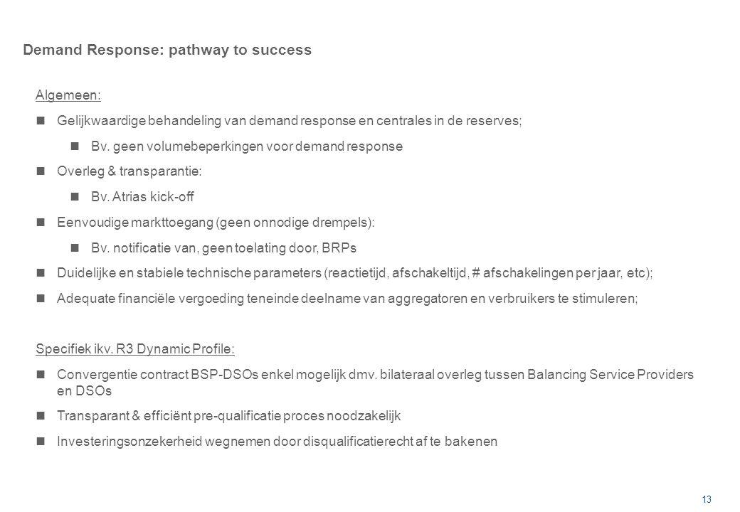 13 Demand Response: pathway to success Algemeen: Gelijkwaardige behandeling van demand response en centrales in de reserves; Bv.
