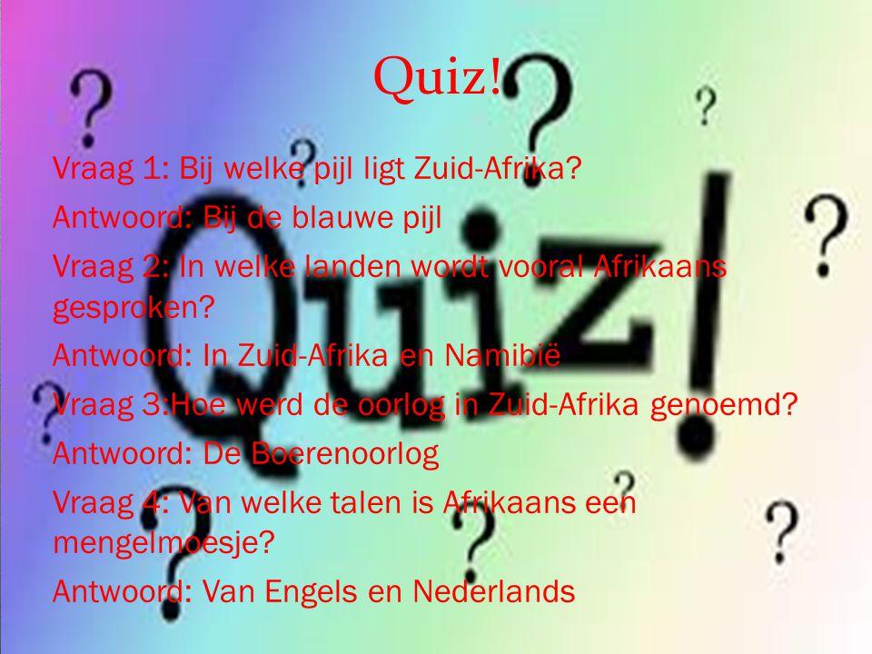 Quiz! Vraag 1: Bij welke pijl ligt Zuid-Afrika? Antwoord: Bij de blauwe pijl Vraag 2: In welke landen wordt vooral Afrikaans gesproken? Antwoord: In Z