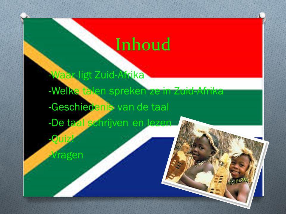 Inhoud - Waar ligt Zuid-Afrika -Welke talen spreken ze in Zuid-Afrika -Geschiedenis van de taal -De taal schrijven en lezen -Quiz! -Vragen