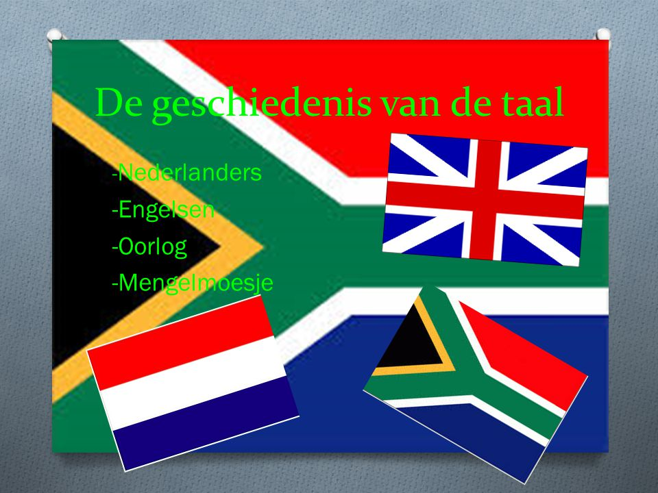 De geschiedenis van de taal - Nederlanders -Engelsen -Oorlog -Mengelmoesje