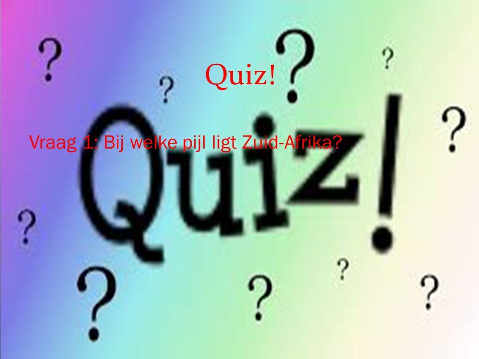 Quiz! Vraag 1: Bij welke pijl ligt Zuid-Afrika?