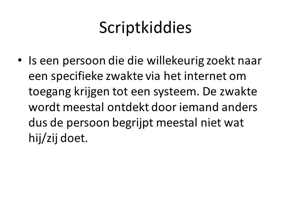 Scriptkiddies Een script kiddy is dus niet specifieke op zoek naar informatie, maar maakt gebruik van de kennis van de kwetsbaarheid op een slachtoffer dat die kwetsbaarheid bezit.