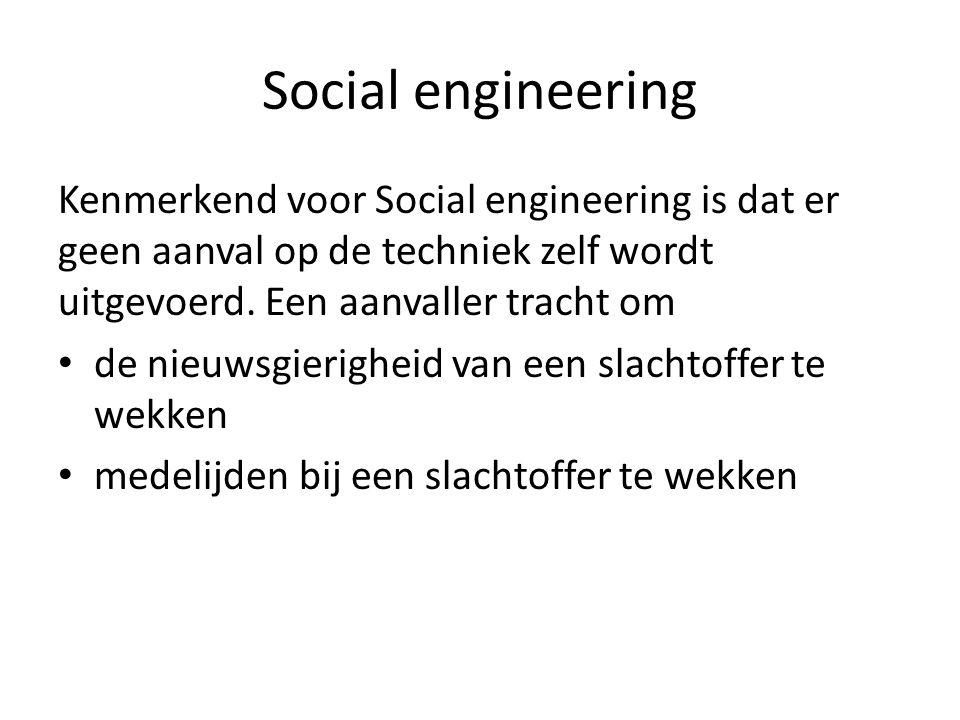 Social engineering Kenmerkend voor Social engineering is dat er geen aanval op de techniek zelf wordt uitgevoerd.