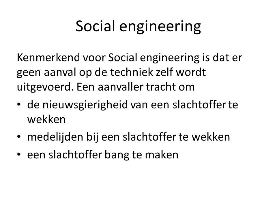 Social engineering Een voorbeelden van social engineering is: Dat de aanvaller zich voor doet als iemand anders, zo kan de aanvaller met de vertrouwenwekkende rol informatie verkrijgen.