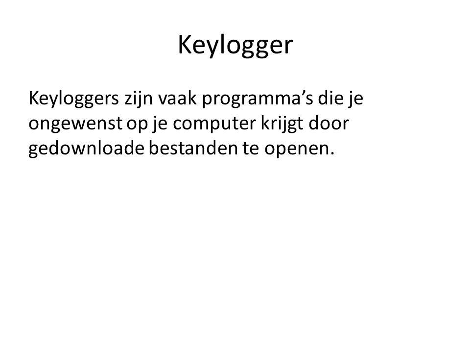 Keylogger Vaak installeert zich een programma op je computer welke altijd onzichtbaar draait waardoor veel mensen niet door hebben dat ze er één hebben.