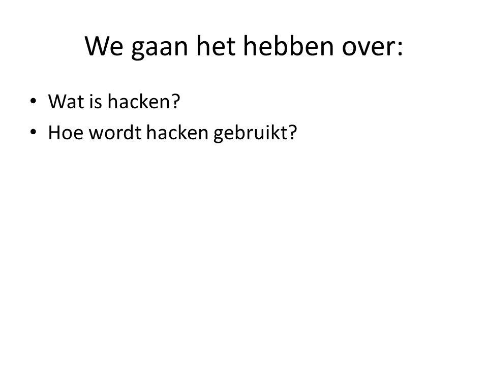 We gaan het hebben over: Wat is hacken? Hoe wordt hacken gebruikt? Hoe kan je het voorkomen?