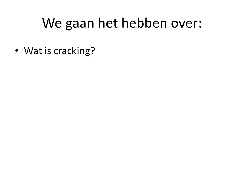 We gaan het hebben over: Wat is cracking?